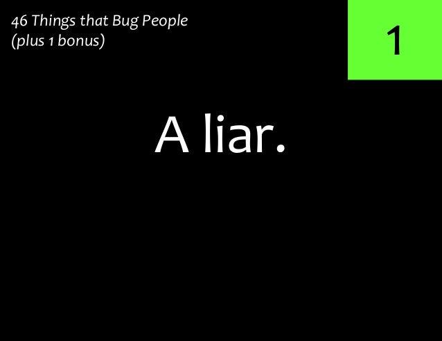 1A liar.46 Things that Bug People(plus 1 bonus)