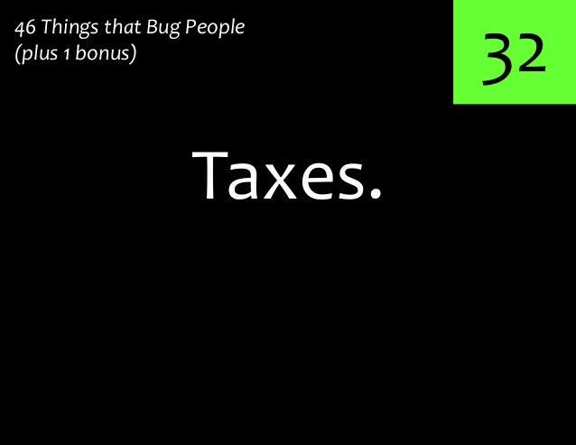 32Taxes.46 Things that Bug People(plus 1 bonus)