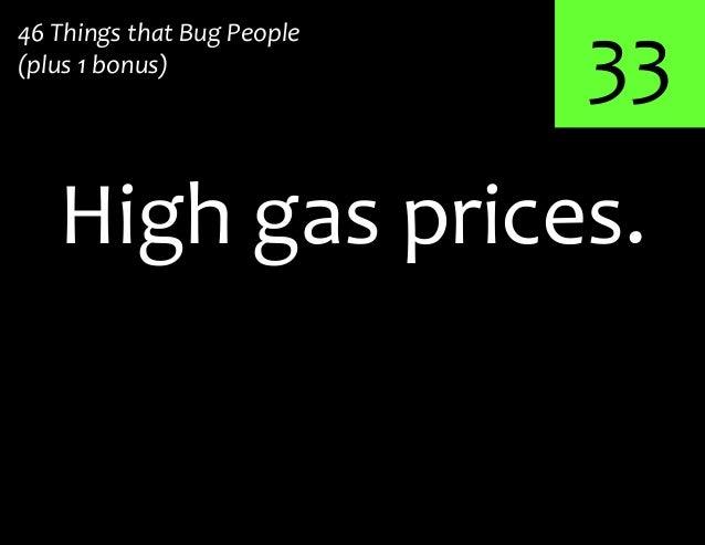 33High gas prices.46 Things that Bug People(plus 1 bonus)
