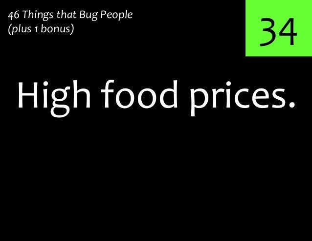 34High food prices.46 Things that Bug People(plus 1 bonus)