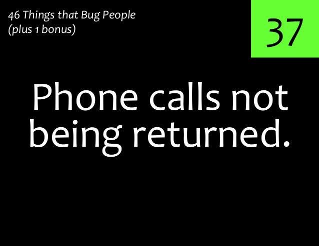 37Phone calls not46 Things that Bug People(plus 1 bonus)being returned.