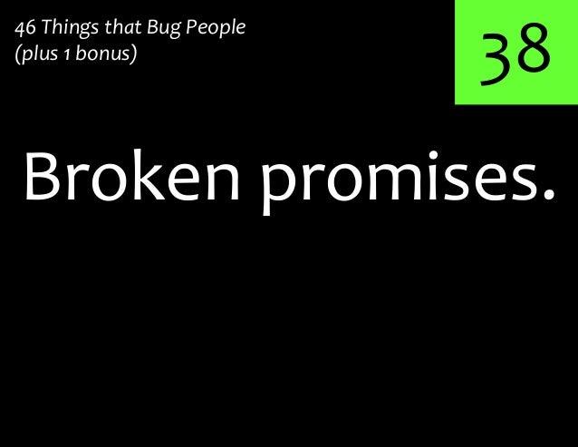 38Broken promises.46 Things that Bug People(plus 1 bonus)