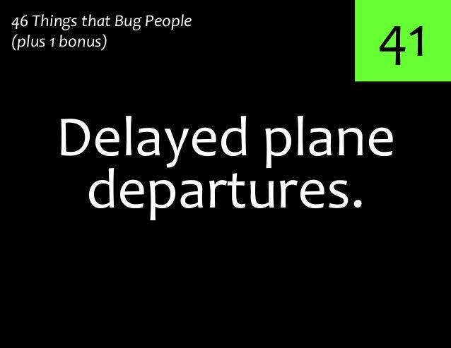 41Delayed plane46 Things that Bug People(plus 1 bonus)departures.