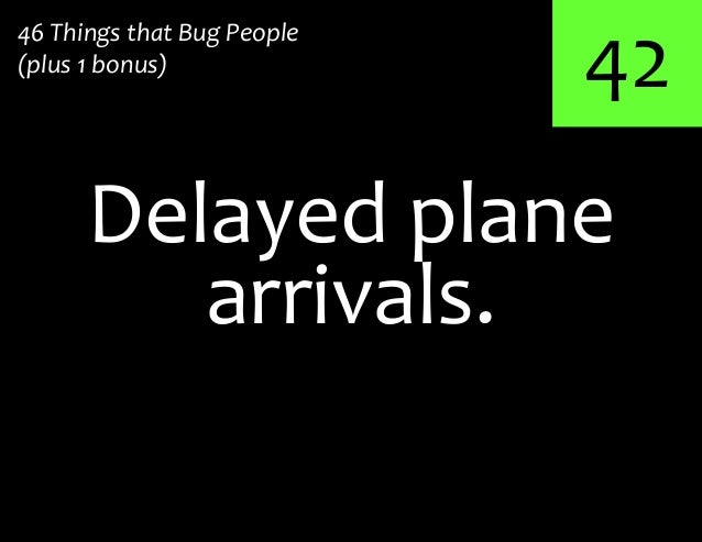 42Delayed plane46 Things that Bug People(plus 1 bonus)arrivals.