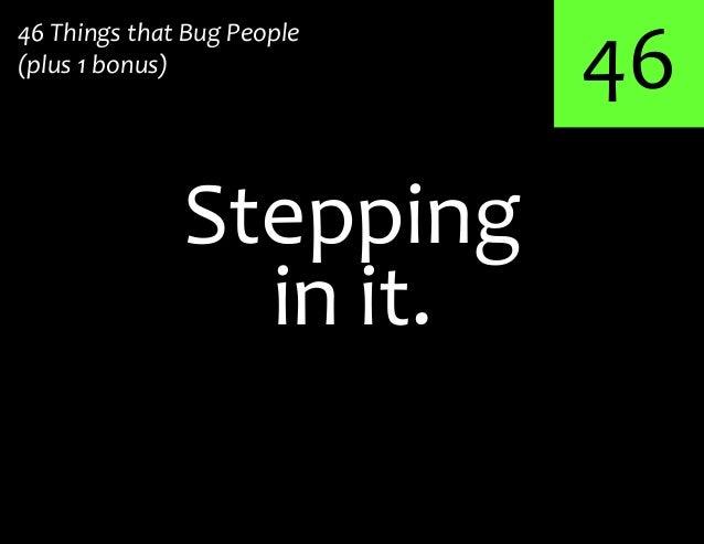 46Stepping46 Things that Bug People(plus 1 bonus)in it.