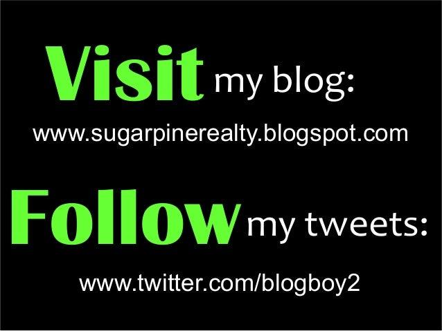 Visitmy blog:Followmy tweets:www.sugarpinerealty.blogspot.comwww.twitter.com/blogboy2