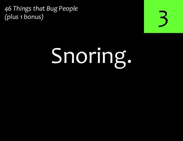 3Snoring.46 Things that Bug People(plus 1 bonus)