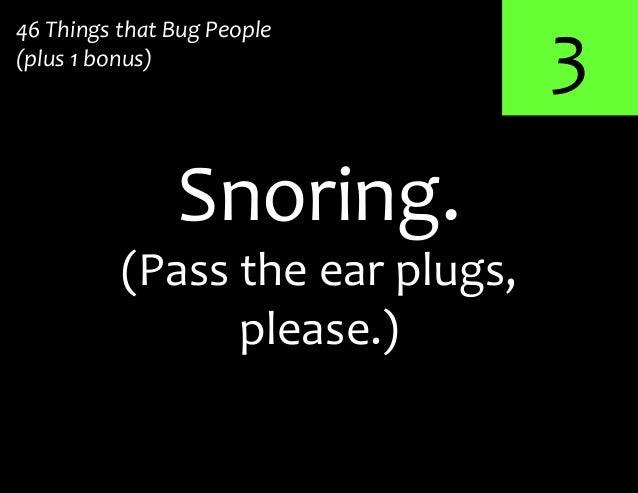 3Snoring.46 Things that Bug People(plus 1 bonus)(Pass the ear plugs,please.)