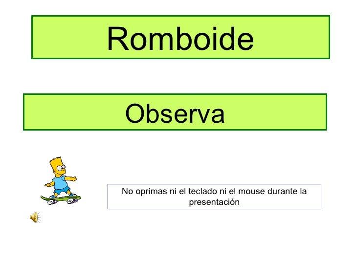 Romboide Observa No oprimas ni el teclado ni el mouse durante la presentación