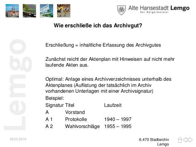 Wie erschließe ich das Archivgut? Erschließung = inhaltliche Erfassung des Archivgutes Zunächst reicht der Aktenplan mit H...