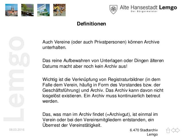 Definitionen Auch Vereine (oder auch Privatpersonen) können Archive unterhalten. Das reine Aufbewahren von Unterlagen oder...
