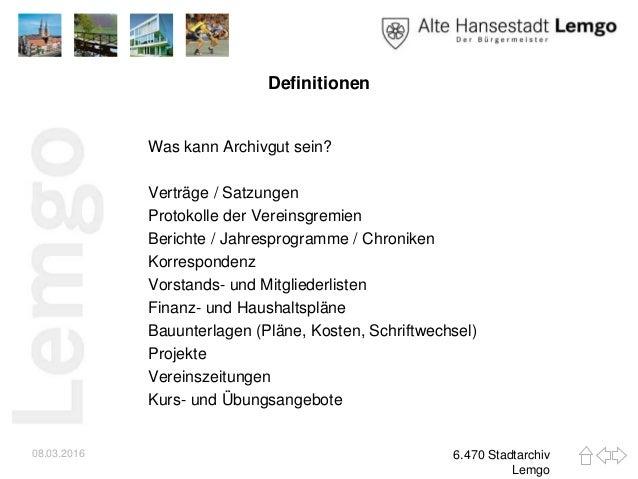 Definitionen Was kann Archivgut sein? Verträge / Satzungen Protokolle der Vereinsgremien Berichte / Jahresprogramme / Chro...