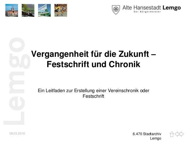 Vergangenheit für die Zukunft – Festschrift und Chronik Ein Leitfaden zur Erstellung einer Vereinschronik oder Festschrift...