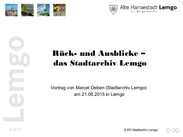 Rück- und Ausblicke – das Stadtarchiv Lemgo Vortrag von Marcel Oeben (Stadtarchiv Lemgo) am 21.06.2015 in Lemgo 31.07.17 6...