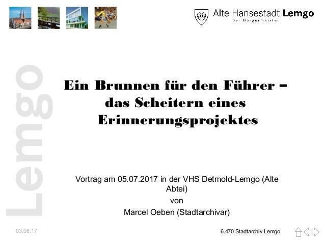 Ein Brunnen für den Führer – das Scheitern eines Erinnerungsprojektes Vortrag am 05.07.2017 in der VHS Detmold-Lemgo (Alte...
