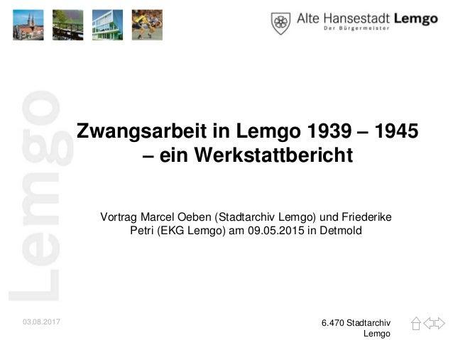Zwangsarbeit in Lemgo 1939 – 1945 – ein Werkstattbericht Vortrag Marcel Oeben (Stadtarchiv Lemgo) und Friederike Petri (EK...