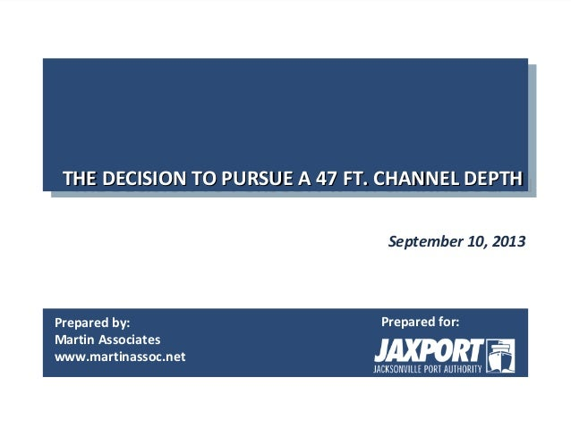 Prepared by: Martin Associates www.martinassoc.net Prepared for: THE DECISION TO PURSUE A 47 FT. CHANNEL DEPTHTHE DECISION...