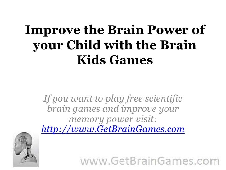 Improve the Brain Power of your Child with the Brain Kids Games<br />If you want to play free scientific brain games and i...