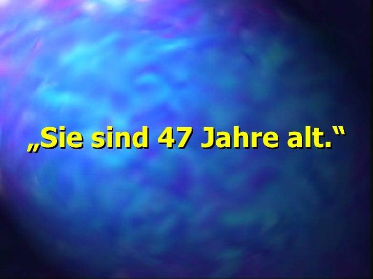 47 jahre