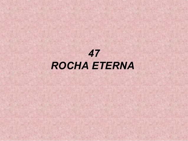 47 ROCHA ETERNA