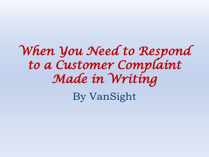 When You Need to Respond to a Customer Complaint Made in Writing<br />By VanSight<br />