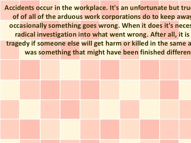 Accidents occur in the workplace. Its an unfortunate but true  of of all of the arduous work corporations do to keep away ...