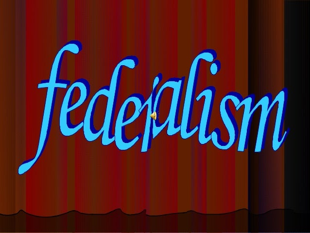 FederalismFederalism is ais a political concept in which aconcept in which a groupgroup ofofmembers are bound together by ...