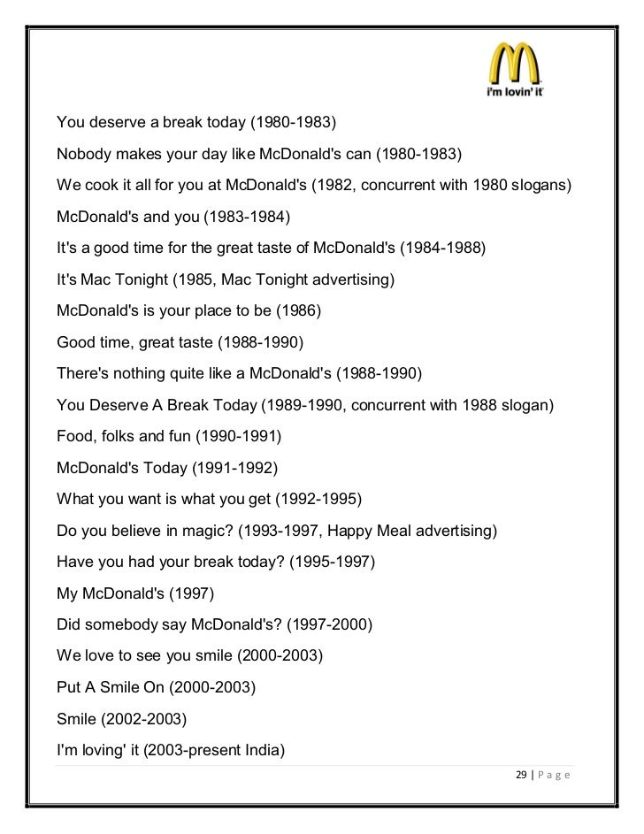 You deserve a break today (1980-1983)Nobody makes your day like McDonalds can (1980-1983)We cook it all for you at McDonal...