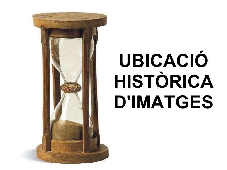 UBICACIÓ HISTÒRICA D'IMATGES