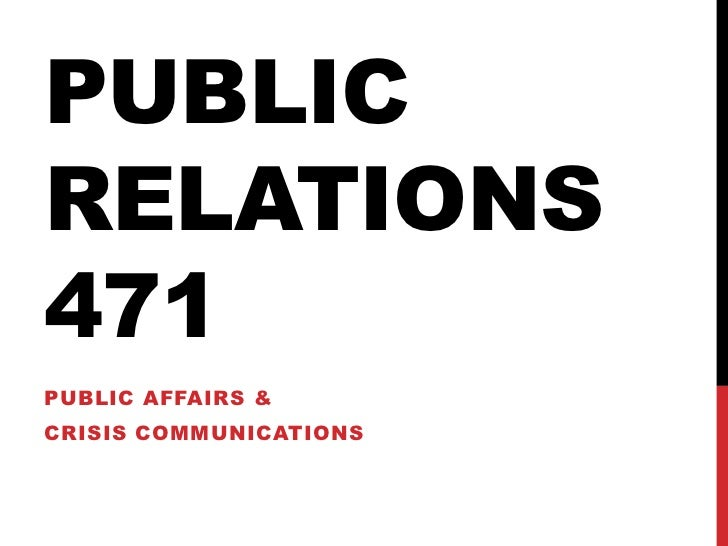 PUBLICRELATIONS471PUBLIC AFFAIRS &CRISIS COMMUNICATIONS