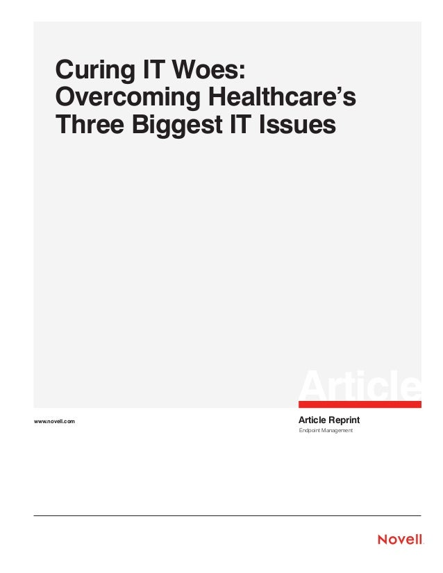 Curing IT Woes: Overcoming Healthcare's Three Biggest IT Issues  Article www.novell.com  Article Reprint Endpoint Manageme...