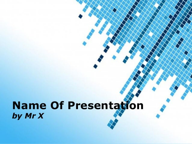 Powerpoint TemplatesPage 1Powerpoint TemplatesName Of Presentationby Mr X