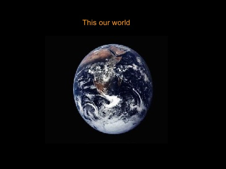 This our world
