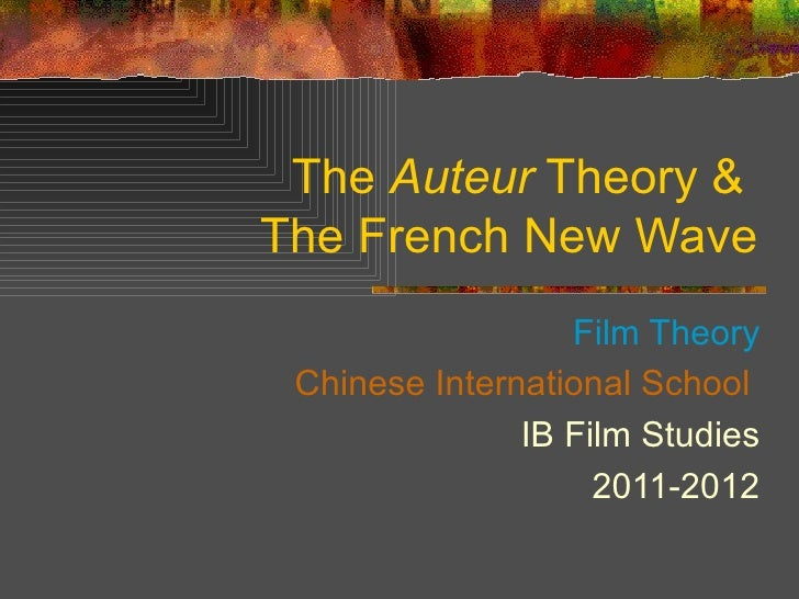 The Auteur Theory &The French New Wave                  Film Theory Chinese International School               IB Film Stu...