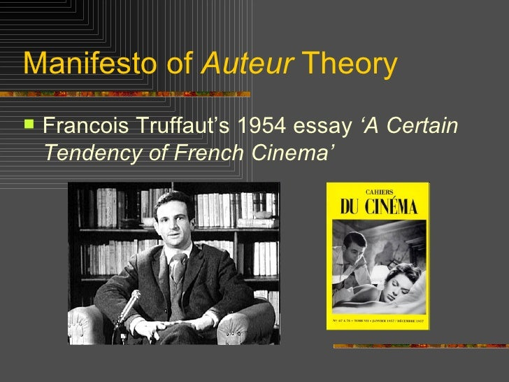 francois truffaut auteur theory essay (d) demonstrate any combination of the above in theory, an auteur's films are identifiable regardless of their genre the term was first applied in its cinematic sense in françois truffaut's 1954 essay a certain tendency of the french cinema.