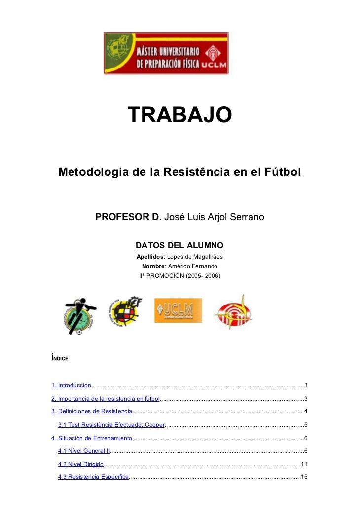 TRABAJO   Metodologia de la Resistência en el Fútbol                        PROFESOR D. José Luis Arjol Serrano           ...