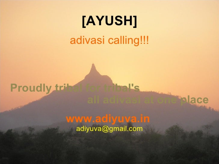[AYUSH] adivasi calling!!! Proudly tribal for tribal's all adivasi at one place www.adiyuva.in   [email_address]