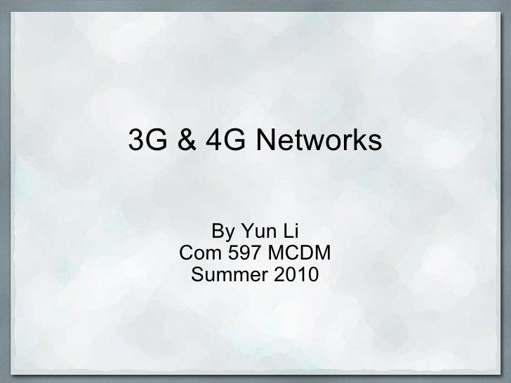 3G & 4G Networks By Yun Li Com 597 MCDM Summer 2010