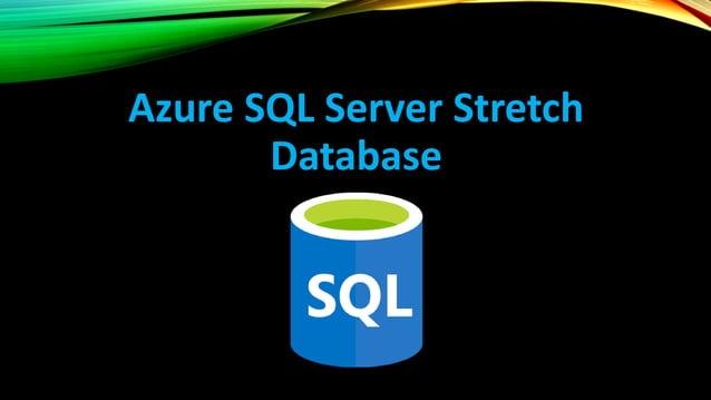 SQL Server Stretch Database Dynamically stretch SQL Server databases to Azure • Scale SQL Server 2016 using bottomless clo...
