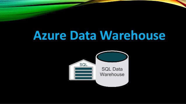 AZURE DATA WAREHOUSE SQL Data Warehouse • Petabyte scale with massively parallel processing • Independent scaling of compu...