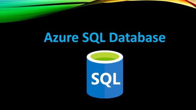 AZURE SQL DATABASE Azure SQL Database – Managed relational SQL DB PaaS • SQL Server database in the cloud • Usual manageme...