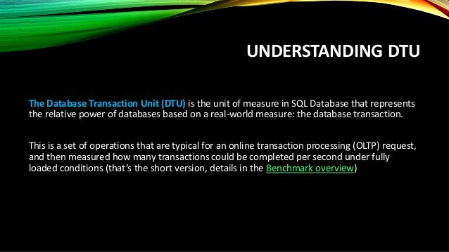PERFORMANCE BENCHMARKS FOR DTU Benchmarks overview: https://azure.microsoft.com/en-us/documentation/articles/sql-database-...