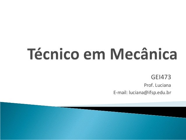 GEI473               Prof. LucianaE-mail: luciana@ifsp.edu.br