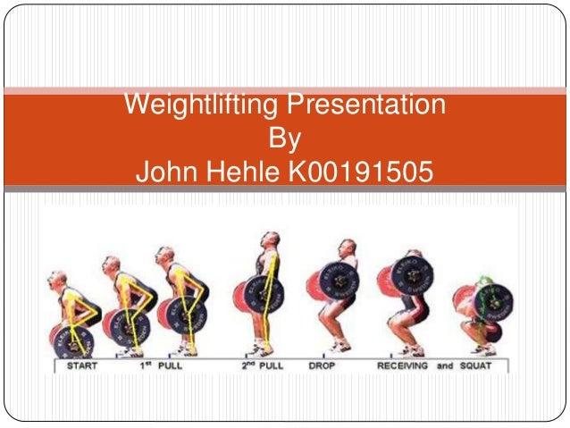 Weightlifting Presentation By John Hehle K00191505