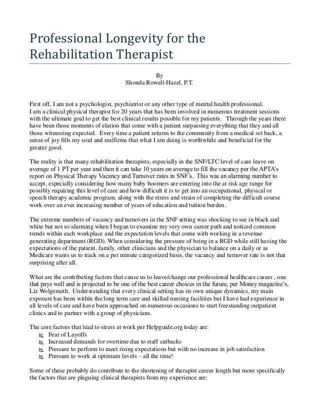 Professional Longevity for the Rehabilitation Therapist By Shonda Rowell-Hazel, P.T. First off, I am not a psychologist, p...