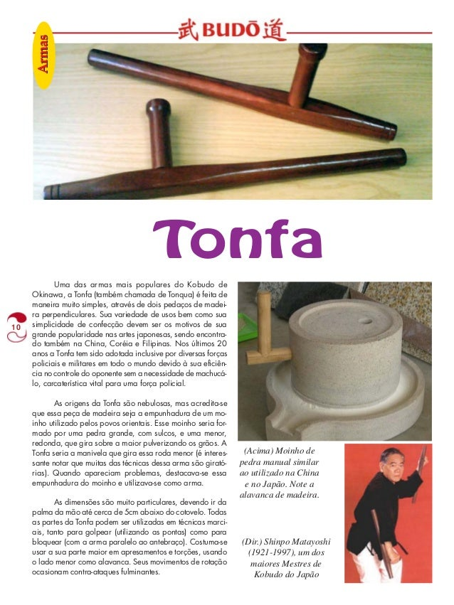 10  Tonfa  Uma das armas mais populares do Kobudo de  Okinawa, a Tonfa (também chamada de Tonqua) é feita de  maneira muit...