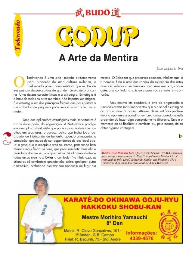4  A Arte da Mentira  José Roberto Lira  O Taekwondo é uma arte marcial extremamente  rica. Nascida de uma cultura milenar...