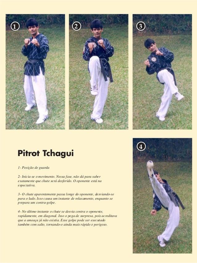 5  1 2 3  Pitrot Tchagui  1- Posição de guarda  2- Inicia-se o movimento. Nessa fase, não dá para saber  exatamente que ch...