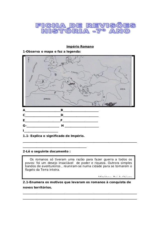 Império Romano 1-Observa o mapa e faz a legenda:  A________________________B________________________ C____________________...