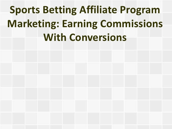 Sports Betting Affiliate ProgramMarketing: Earning Commissions       With Conversions